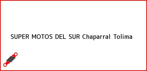 Teléfono, Dirección y otros datos de contacto para SUPER MOTOS DEL SUR, Chaparral, Tolima, Colombia