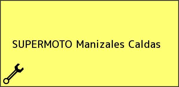 Teléfono, Dirección y otros datos de contacto para SUPERMOTO, Manizales, Caldas, Colombia