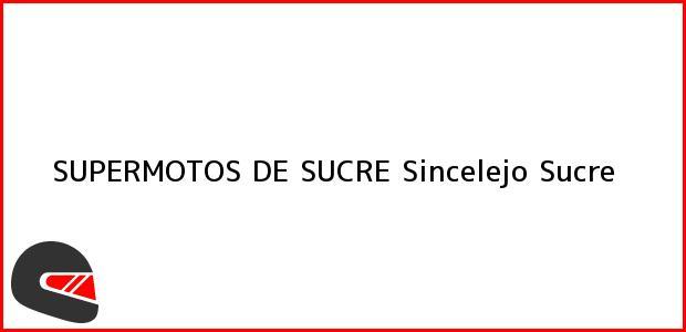 Teléfono, Dirección y otros datos de contacto para SUPERMOTOS DE SUCRE, Sincelejo, Sucre, Colombia