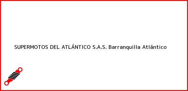 Teléfono, Dirección y otros datos de contacto para SUPERMOTOS DEL ATLÁNTICO S.A.S., Barranquilla, Atlántico, Colombia