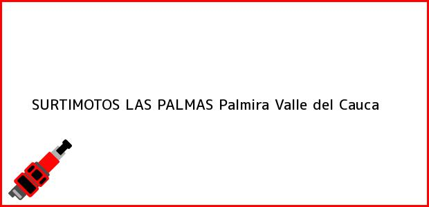 Teléfono, Dirección y otros datos de contacto para SURTIMOTOS LAS PALMAS, Palmira, Valle del Cauca, Colombia