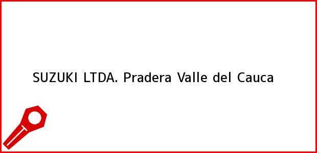 Teléfono, Dirección y otros datos de contacto para SUZUKI LTDA., Pradera, Valle del Cauca, Colombia