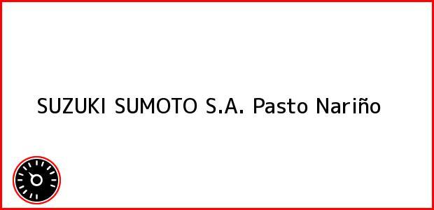 Teléfono, Dirección y otros datos de contacto para SUZUKI SUMOTO S.A., Pasto, Nariño, Colombia