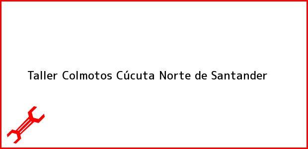 Teléfono, Dirección y otros datos de contacto para Taller Colmotos, Cúcuta, Norte de Santander, Colombia