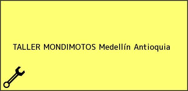 Teléfono, Dirección y otros datos de contacto para TALLER MONDIMOTOS, Medellín, Antioquia, Colombia