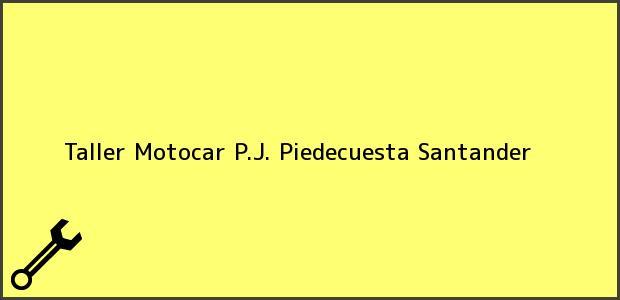 Teléfono, Dirección y otros datos de contacto para Taller Motocar P.J., Piedecuesta, Santander, Colombia