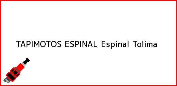 Teléfono, Dirección y otros datos de contacto para TAPIMOTOS ESPINAL, Espinal, Tolima, Colombia