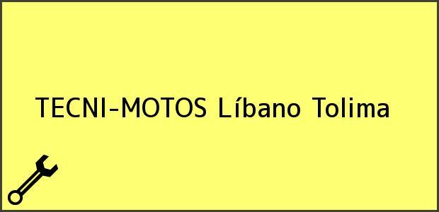 Teléfono, Dirección y otros datos de contacto para TECNI-MOTOS, Líbano, Tolima, Colombia