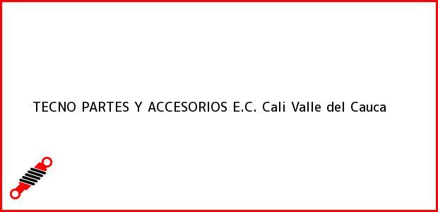 Teléfono, Dirección y otros datos de contacto para TECNO PARTES Y ACCESORIOS E.C., Cali, Valle del Cauca, Colombia