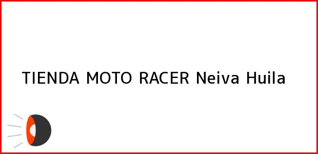 Teléfono, Dirección y otros datos de contacto para TIENDA MOTO RACER, Neiva, Huila, Colombia
