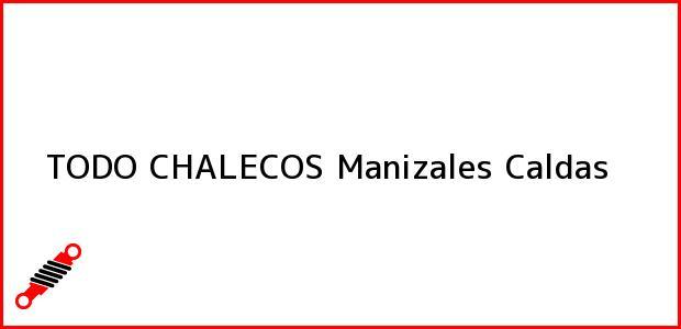 Teléfono, Dirección y otros datos de contacto para TODO CHALECOS, Manizales, Caldas, Colombia