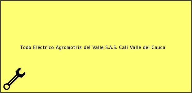 Teléfono, Dirección y otros datos de contacto para Todo Eléctrico Agromotriz del Valle S.A.S., Cali, Valle del Cauca, Colombia