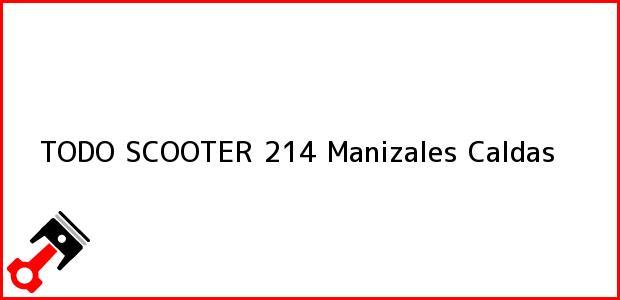 Teléfono, Dirección y otros datos de contacto para TODO SCOOTER 214, Manizales, Caldas, Colombia