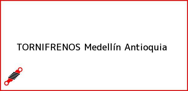 Teléfono, Dirección y otros datos de contacto para TORNIFRENOS, Medellín, Antioquia, Colombia