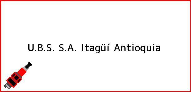 Teléfono, Dirección y otros datos de contacto para U.B.S. S.A., Itagüí, Antioquia, Colombia