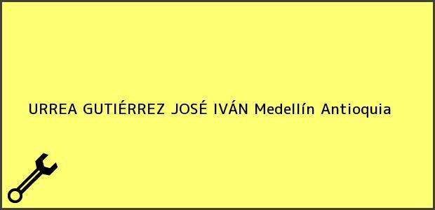 Teléfono, Dirección y otros datos de contacto para URREA GUTIÉRREZ JOSÉ IVÁN, Medellín, Antioquia, Colombia