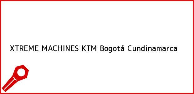 Teléfono, Dirección y otros datos de contacto para XTREME MACHINES KTM, Bogotá, Cundinamarca, Colombia