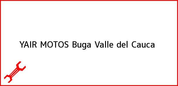 Teléfono, Dirección y otros datos de contacto para YAIR MOTOS, Buga, Valle del Cauca, Colombia