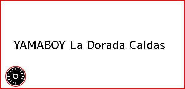 Teléfono, Dirección y otros datos de contacto para YAMABOY, La Dorada, Caldas, Colombia