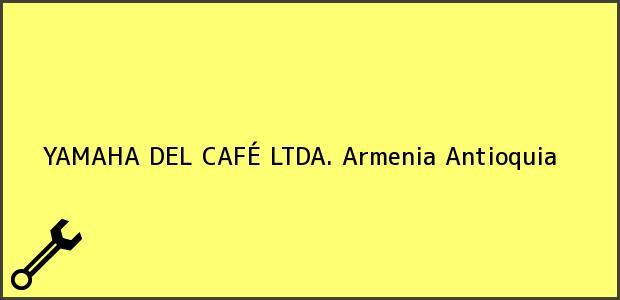 Teléfono, Dirección y otros datos de contacto para YAMAHA DEL CAFÉ LTDA., Armenia, Antioquia, Colombia