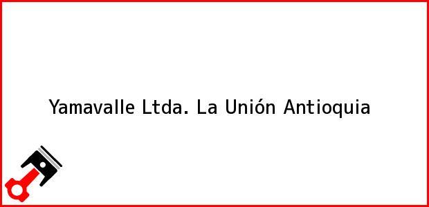Teléfono, Dirección y otros datos de contacto para Yamavalle Ltda., La Unión, Antioquia, Colombia