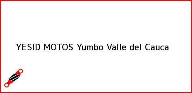 Teléfono, Dirección y otros datos de contacto para YESID MOTOS, Yumbo, Valle del Cauca, Colombia