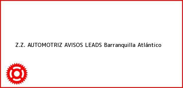 Teléfono, Dirección y otros datos de contacto para Z.Z. AUTOMOTRIZ AVISOS LEADS, Barranquilla, Atlántico, Colombia