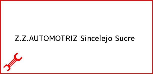 Teléfono, Dirección y otros datos de contacto para Z.Z.AUTOMOTRIZ, Sincelejo, Sucre, Colombia