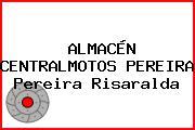 ALMACÉN CENTRALMOTOS PEREIRA Pereira Risaralda