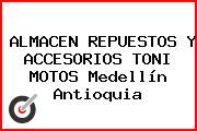 ALMACEN REPUESTOS Y ACCESORIOS TONI MOTOS Medellín Antioquia