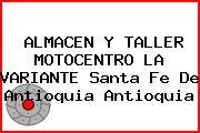 ALMACEN Y TALLER MOTOCENTRO LA VARIANTE Santa Fe De Antioquia Antioquia