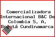 Comercializadora Internacional B&C De Colombia S. A. Bogotá Cundinamarca