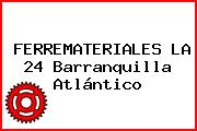FERREMATERIALES LA 24 Barranquilla Atlántico