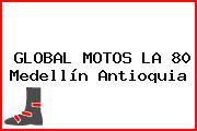GLOBAL MOTOS LA 80 Medellín Antioquia
