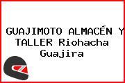 GUAJIMOTO ALMACÉN Y TALLER Riohacha Guajira