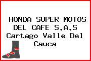 HONDA SUPER MOTOS DEL CAFE S.A.S Cartago Valle Del Cauca