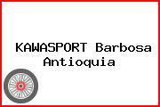 KAWASPORT Barbosa Antioquia