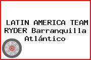 LATIN AMERICA TEAM RYDER Barranquilla Atlántico
