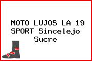 MOTO LUJOS LA 19 SPORT Sincelejo Sucre