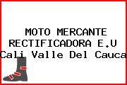 MOTO MERCANTE RECTIFICADORA E.U Cali Valle Del Cauca