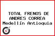 TOTAL FRENOS DE ANDRES CORREA Medellín Antioquia